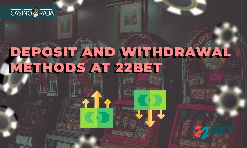 Deposit and withdrawal methods at 22Bet