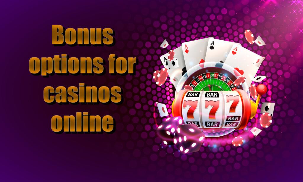 Online casinos bonuses options.