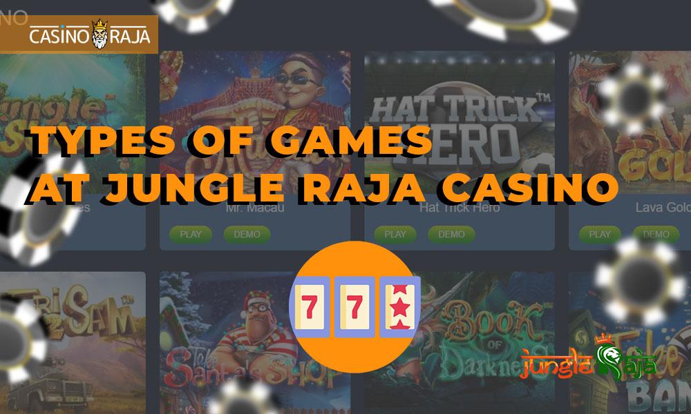Types of games at Jungle Raja casino