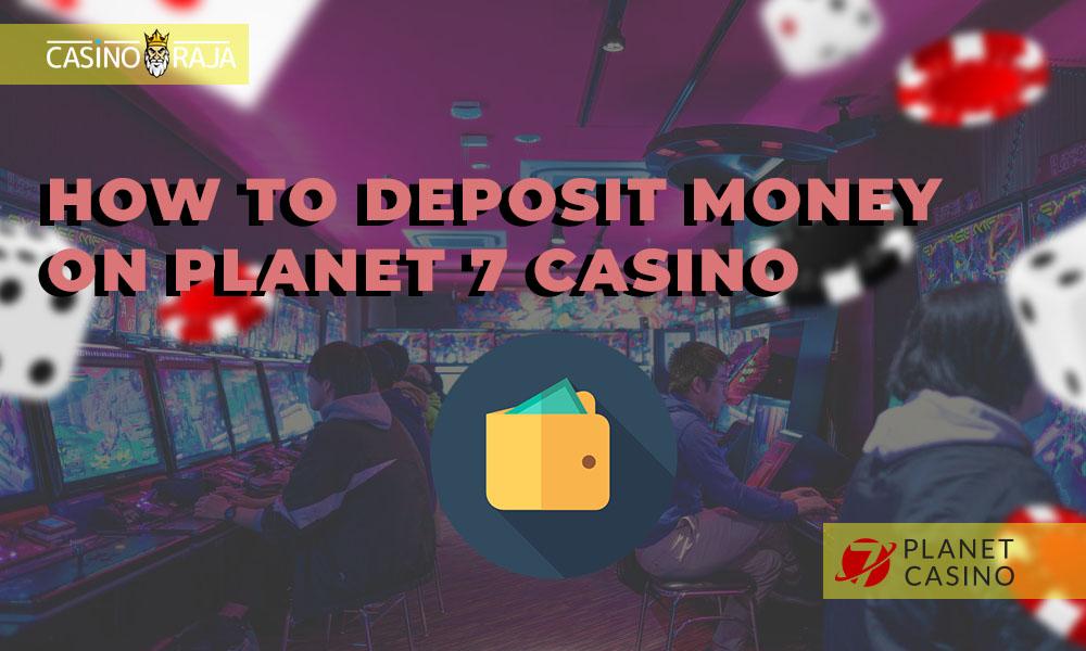 How to deposit money on Planet 7 casino