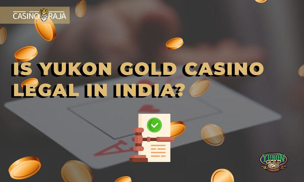 Is Yukon gold casino legal in India